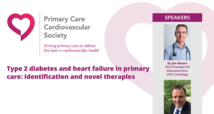 Primary Care Cardiovascular Society webinar:  Type 2 diabetes and heart failure in primary care: identification and novel therapies